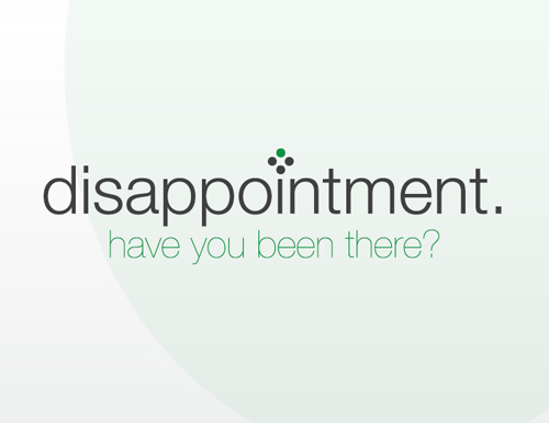 Disappointment. Have you been there?