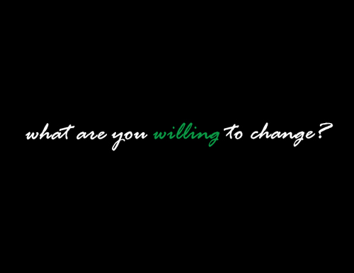 What Are You Willing To Change?